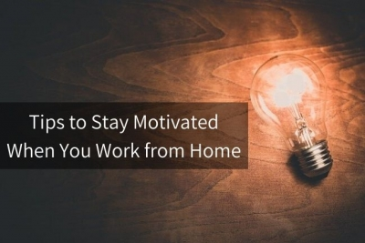 Tips To Stay Motivated When You Work From Home