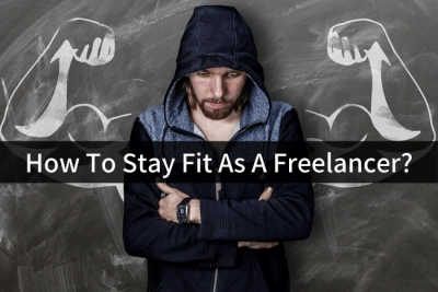 How To Stay Fit As A Freelancer?
